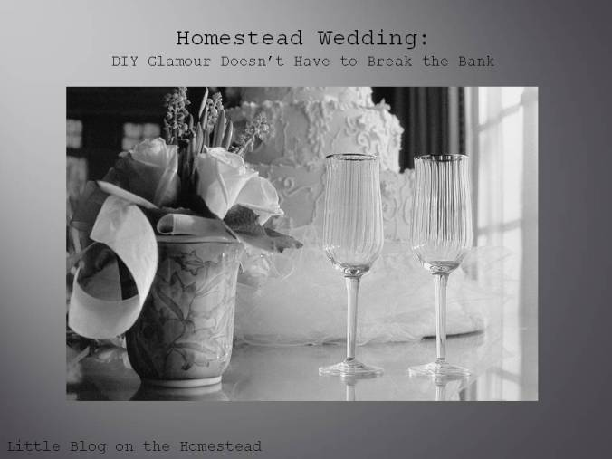 Homestead Wedding: DIY Glamour on a budget