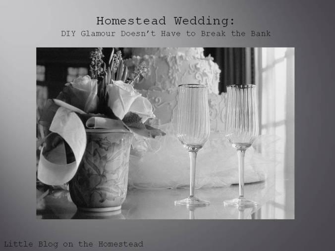 Homestead Wedding: DIY Glamour on a budget